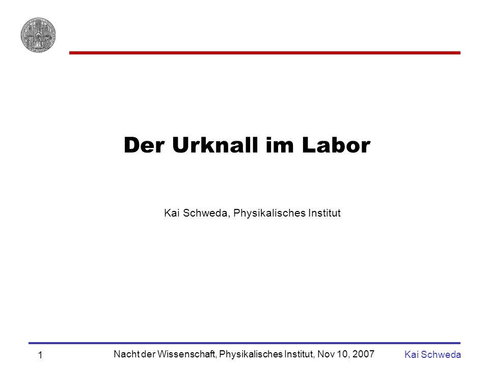 Nacht der Wissenschaft, Physikalisches Institut, Nov 10, 2007 Kai Schweda 1 Der Urknall im Labor Kai Schweda, Physikalisches Institut