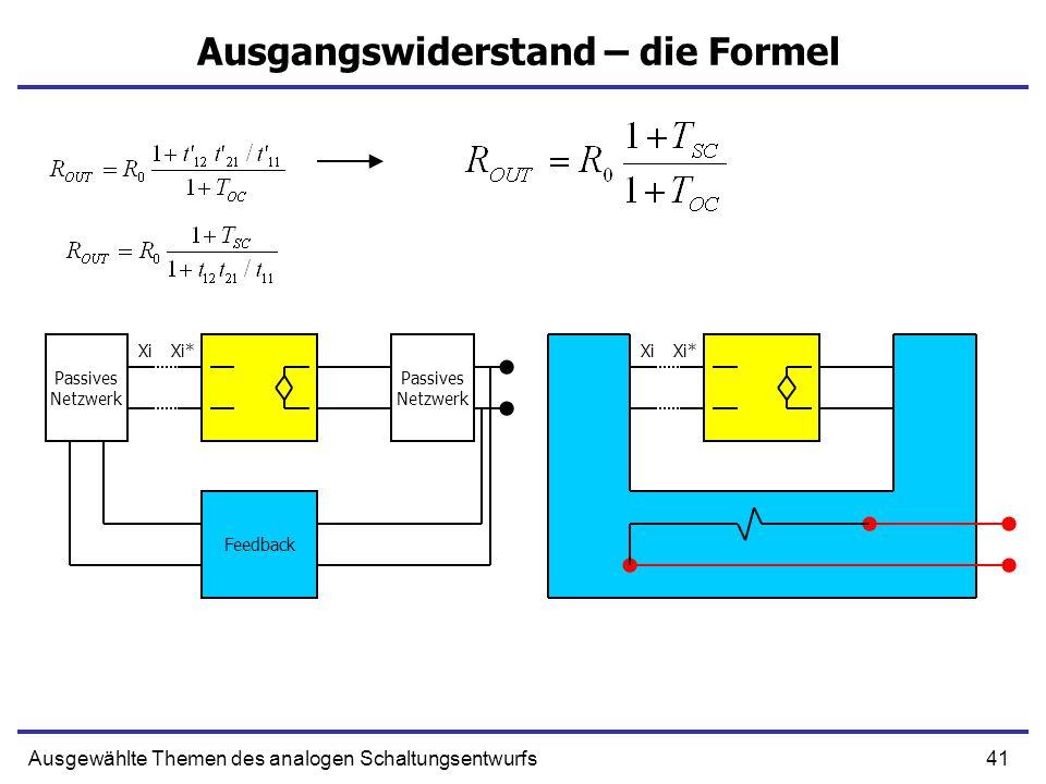 41Ausgewählte Themen des analogen Schaltungsentwurfs Ausgangswiderstand – die Formel Passives Netzwerk Passives Netzwerk Feedback XiXi*XiXi*