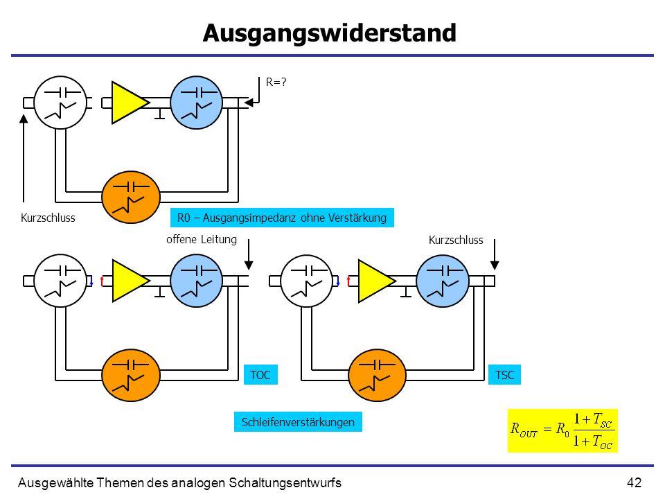42Ausgewählte Themen des analogen Schaltungsentwurfs Ausgangswiderstand R0 – Ausgangsimpedanz ohne Verstärkung TOCTSC Kurzschluss R=.