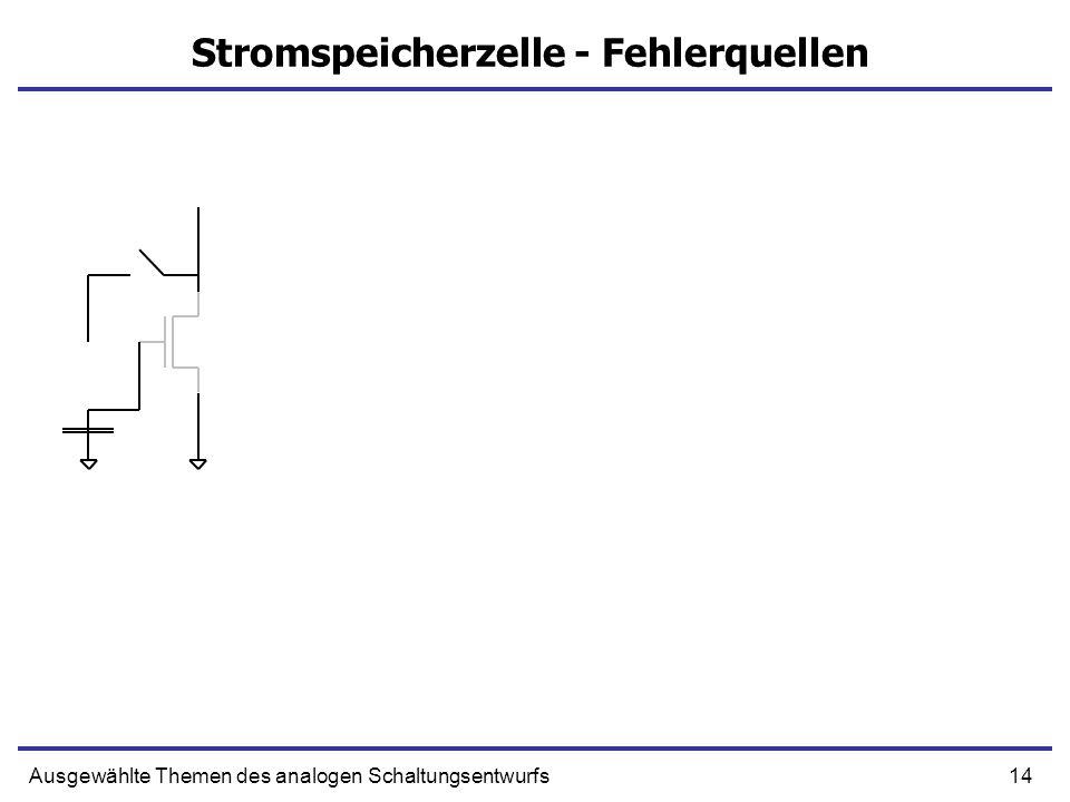14Ausgewählte Themen des analogen Schaltungsentwurfs Stromspeicherzelle - Fehlerquellen