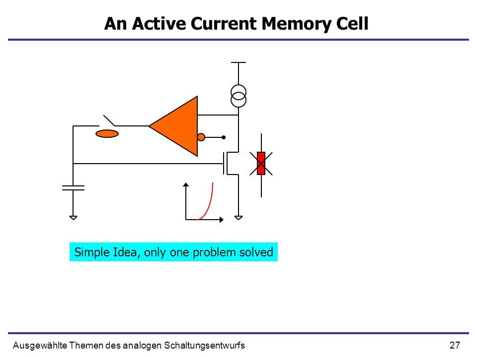27Ausgewählte Themen des analogen Schaltungsentwurfs An Active Current Memory Cell Simple Idea, only one problem solved