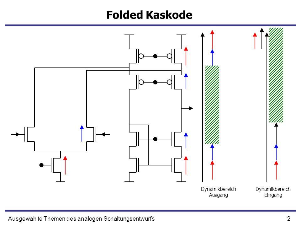 2Ausgewählte Themen des analogen Schaltungsentwurfs Folded Kaskode Dynamikbereich Ausgang Dynamikbereich Eingang
