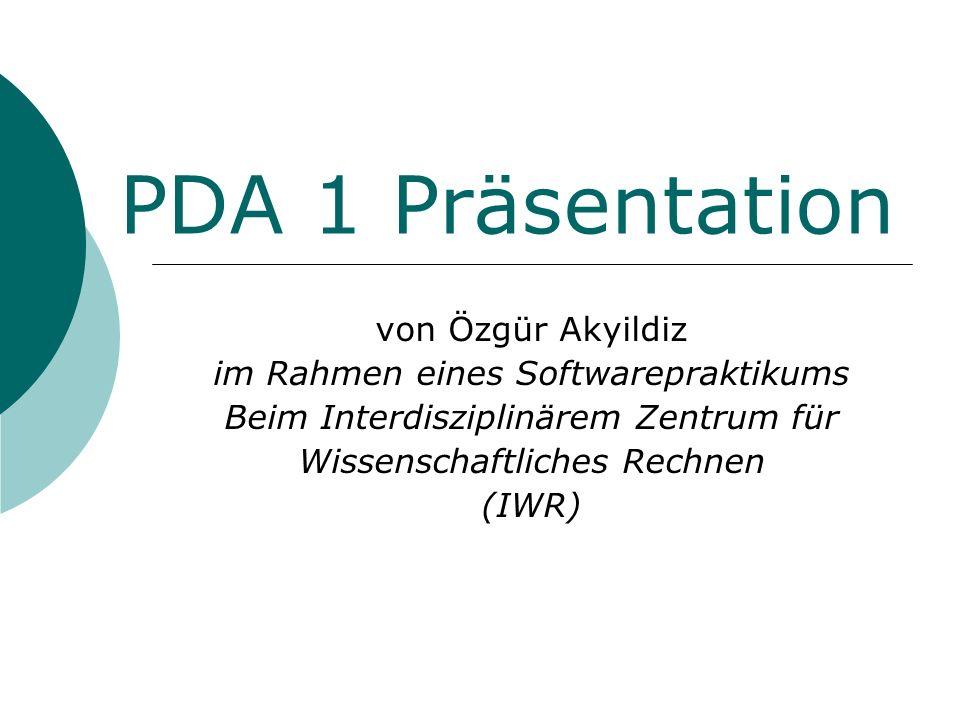 PDA 1 Präsentation von Özgür Akyildiz im Rahmen eines Softwarepraktikums Beim Interdisziplinärem Zentrum für Wissenschaftliches Rechnen (IWR)