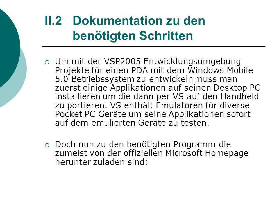 II.2Dokumentation zu den benötigten Schritten Um mit der VSP2005 Entwicklungsumgebung Projekte für einen PDA mit dem Windows Mobile 5.0 Betriebssystem