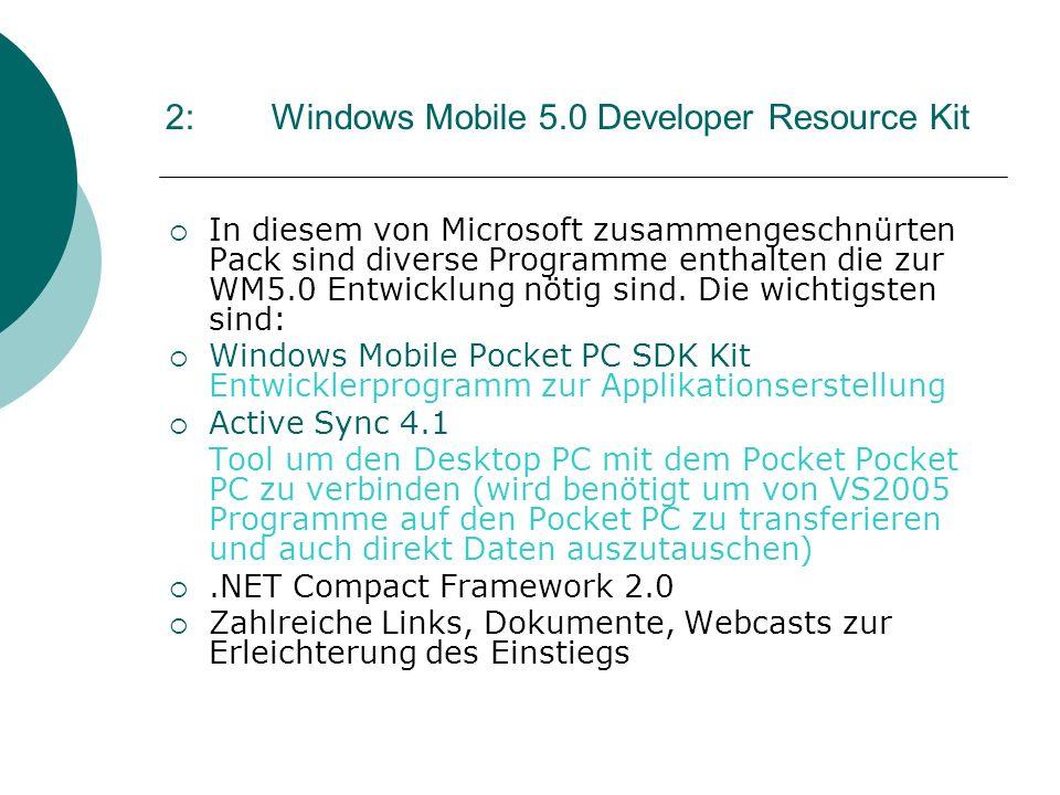 2:Windows Mobile 5.0 Developer Resource Kit In diesem von Microsoft zusammengeschnürten Pack sind diverse Programme enthalten die zur WM5.0 Entwicklun