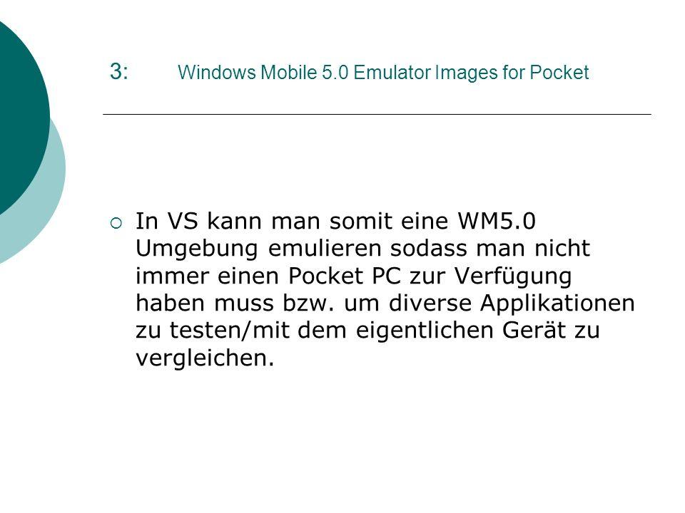 3: Windows Mobile 5.0 Emulator Images for Pocket In VS kann man somit eine WM5.0 Umgebung emulieren sodass man nicht immer einen Pocket PC zur Verfügu