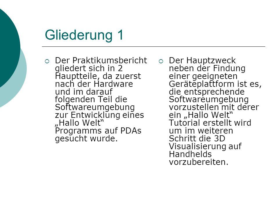 Gliederung 1 Der Praktikumsbericht gliedert sich in 2 Hauptteile, da zuerst nach der Hardware und im darauf folgenden Teil die Softwareumgebung zur En