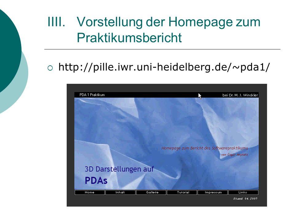 IIII.Vorstellung der Homepage zum Praktikumsbericht http://pille.iwr.uni-heidelberg.de/~pda1/