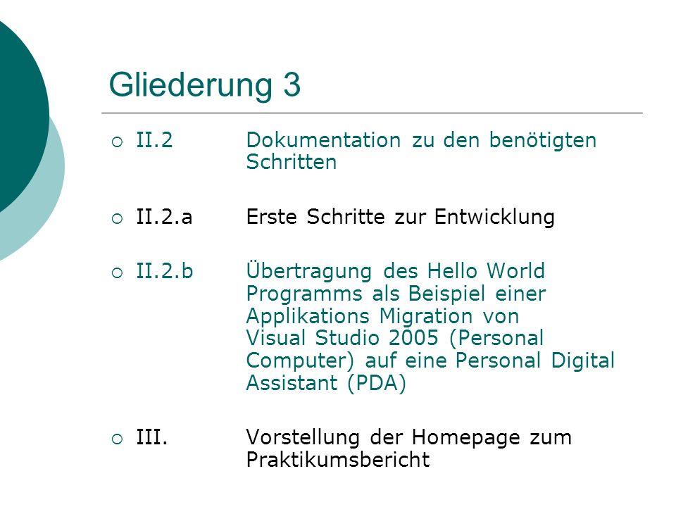 Gliederung 3 II.2Dokumentation zu den benötigten Schritten II.2.aErste Schritte zur Entwicklung II.2.bÜbertragung des Hello World Programms als Beispi