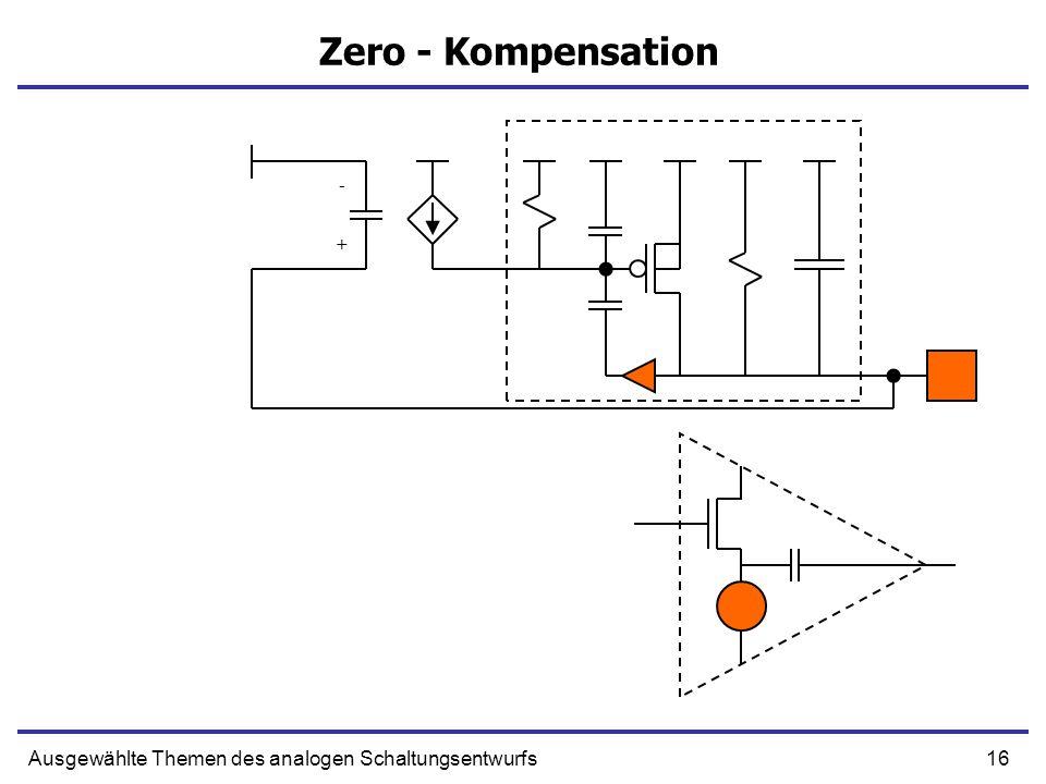 16Ausgewählte Themen des analogen Schaltungsentwurfs Zero - Kompensation + -