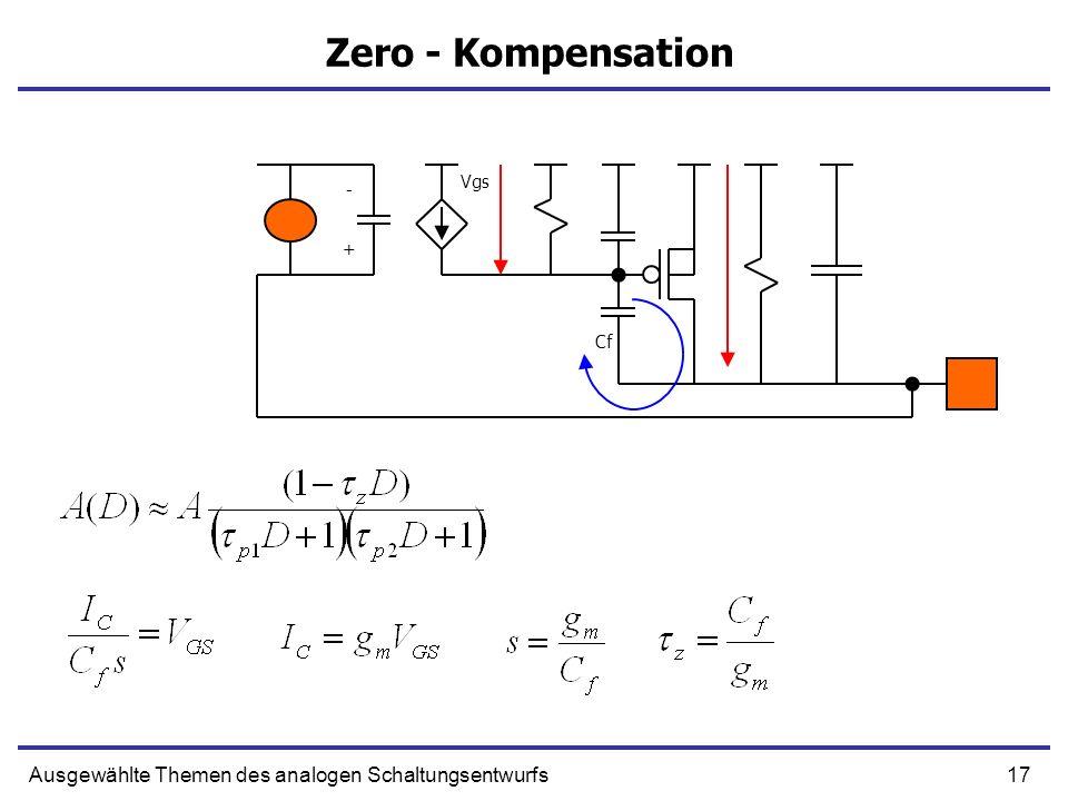 17Ausgewählte Themen des analogen Schaltungsentwurfs Zero - Kompensation + - Vgs Cf
