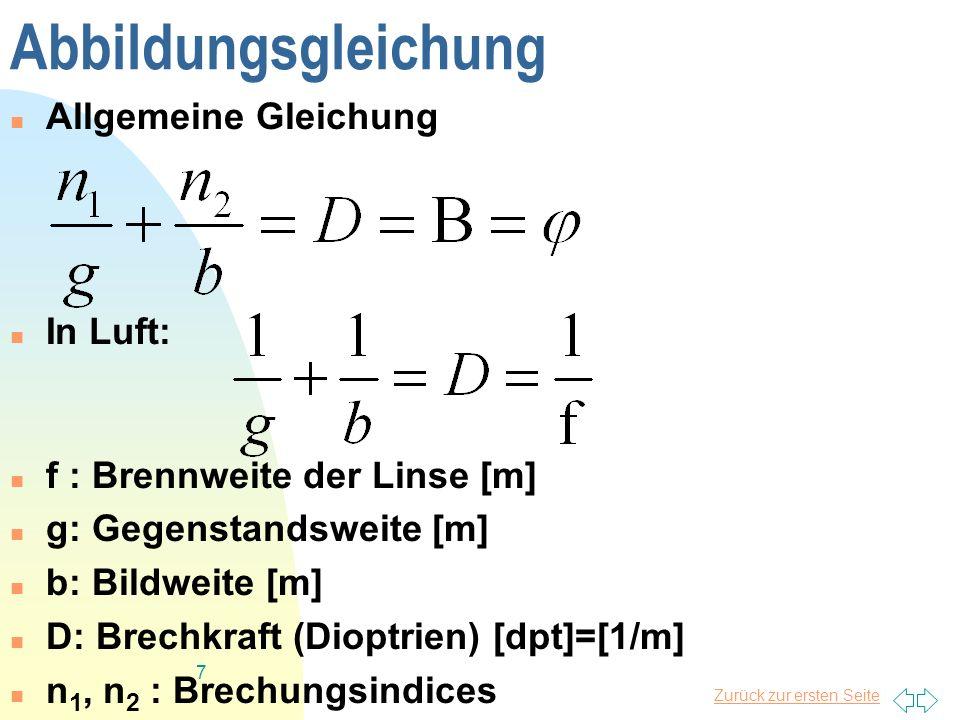 Zurück zur ersten Seite 7 Abbildungsgleichung Allgemeine Gleichung In Luft: f : Brennweite der Linse [m] g: Gegenstandsweite [m] b: Bildweite [m] D: B