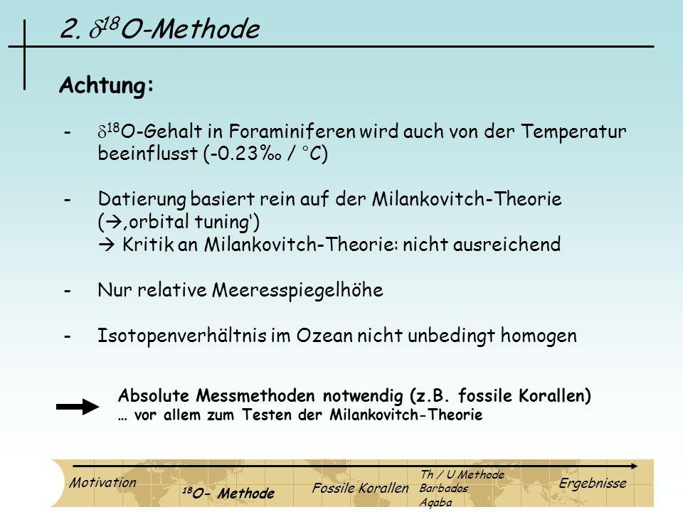 - 18 O-Gehalt in Foraminiferen wird auch von der Temperatur beeinflusst (-0.23 / °C) -Datierung basiert rein auf der Milankovitch-Theorie ( orbital tu