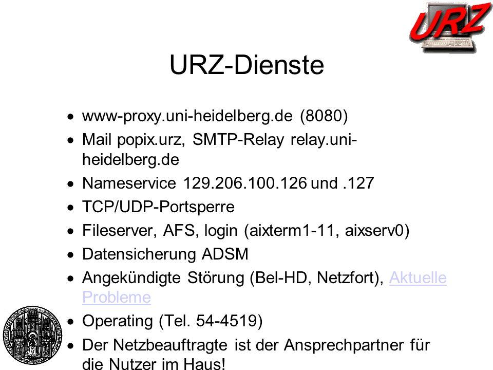 URZ-Dienste www-proxy.uni-heidelberg.de (8080) Mail popix.urz, SMTP-Relay relay.uni- heidelberg.de Nameservice 129.206.100.126 und.127 TCP/UDP-Portspe