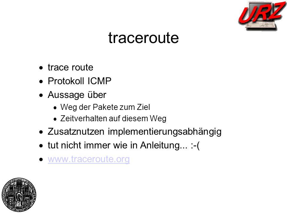 traceroute Protokoll ICMP Aussage über Weg der Pakete zum Ziel Zeitverhalten auf diesem Weg Zusatznutzen implementierungsabhängig tut nicht immer wie
