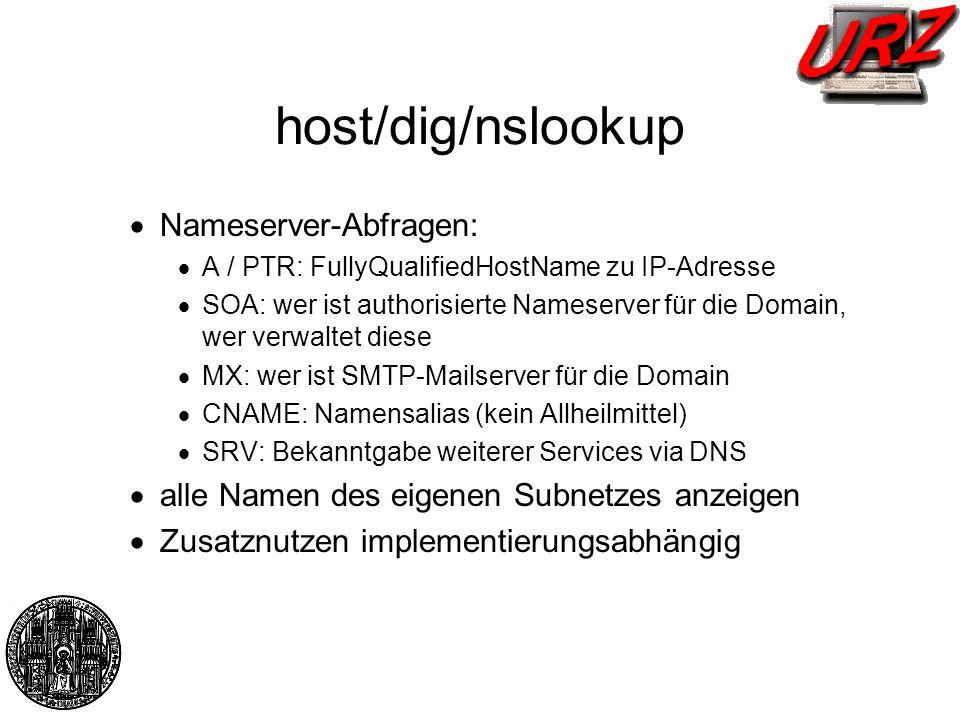 host/dig/nslookup Nameserver-Abfragen: A / PTR: FullyQualifiedHostName zu IP-Adresse SOA: wer ist authorisierte Nameserver für die Domain, wer verwalt