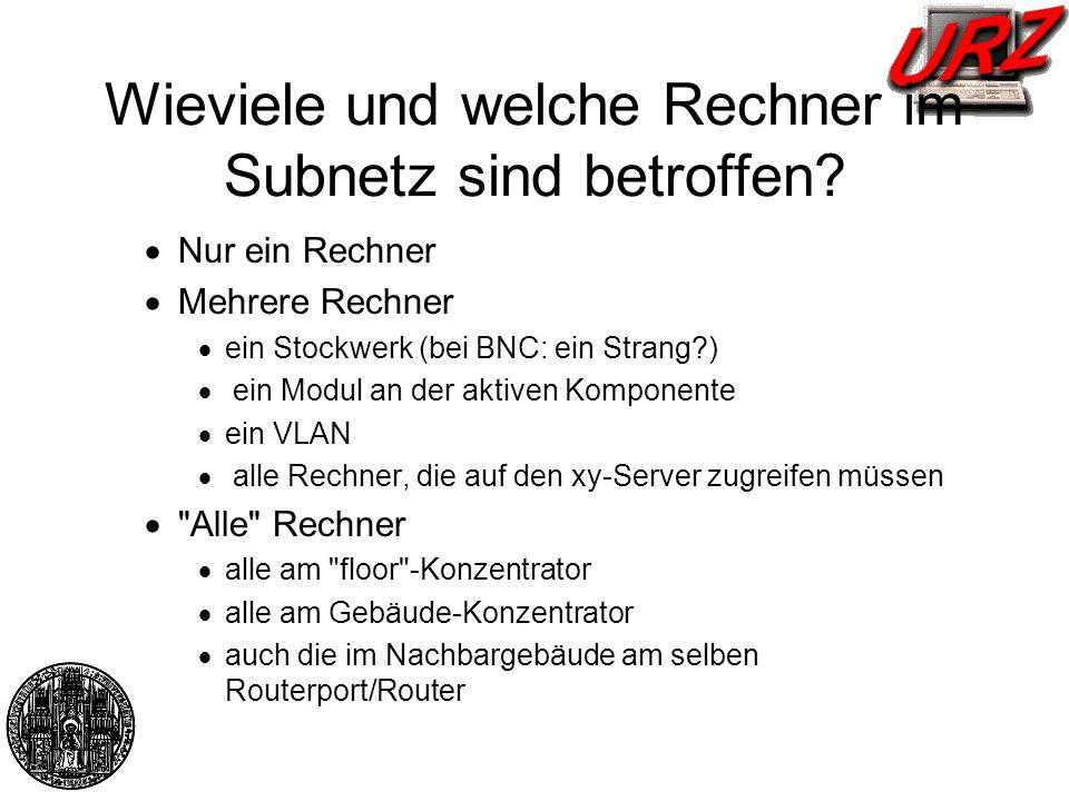 Wieviele und welche Rechner im Subnetz sind betroffen? Nur ein Rechner Mehrere Rechner ein Stockwerk (bei BNC: ein Strang?) ein Modul an der aktiven K