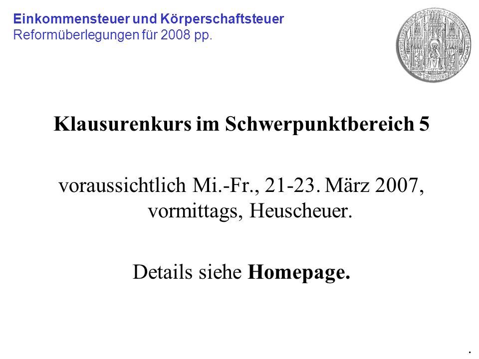 Klausurenkurs im Schwerpunktbereich 5 voraussichtlich Mi.-Fr., 21-23. März 2007, vormittags, Heuscheuer. Details siehe Homepage. Einkommensteuer und K