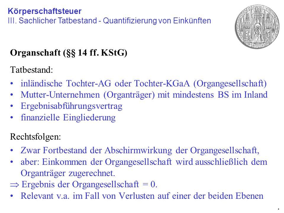 Organschaft (§§ 14 ff. KStG) Tatbestand: inländische Tochter-AG oder Tochter-KGaA (Organgesellschaft) Mutter-Unternehmen (Organträger) mit mindestens