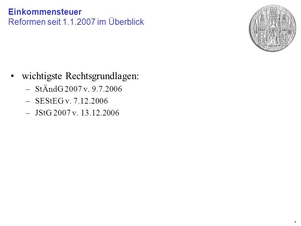 wichtigste Rechtsgrundlagen: –StÄndG 2007 v. 9.7.2006 –SEStEG v. 7.12.2006 –JStG 2007 v. 13.12.2006 Einkommensteuer Reformen seit 1.1.2007 im Überblic