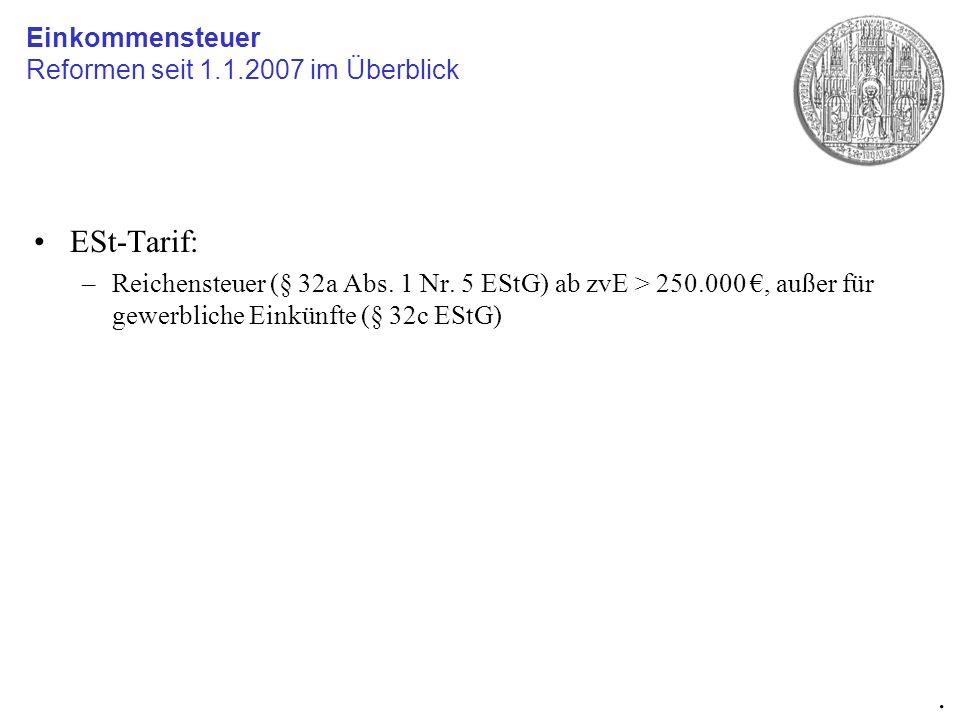 ESt-Tarif: –Reichensteuer (§ 32a Abs. 1 Nr. 5 EStG) ab zvE > 250.000, außer für gewerbliche Einkünfte (§ 32c EStG) Einkommensteuer Reformen seit 1.1.2