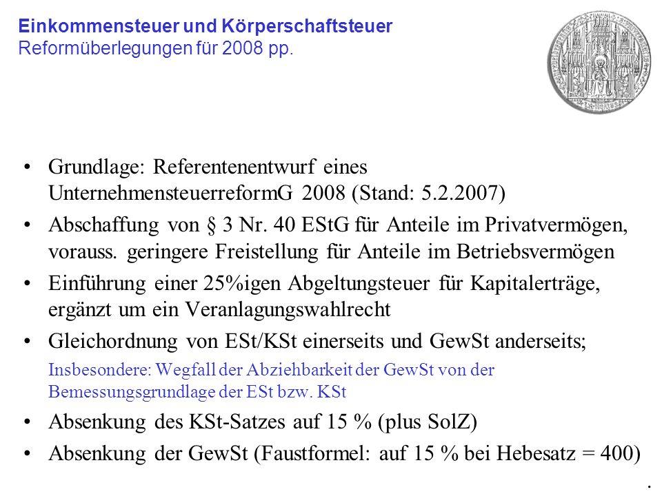 Grundlage: Referentenentwurf eines UnternehmensteuerreformG 2008 (Stand: 5.2.2007) Abschaffung von § 3 Nr. 40 EStG für Anteile im Privatvermögen, vora