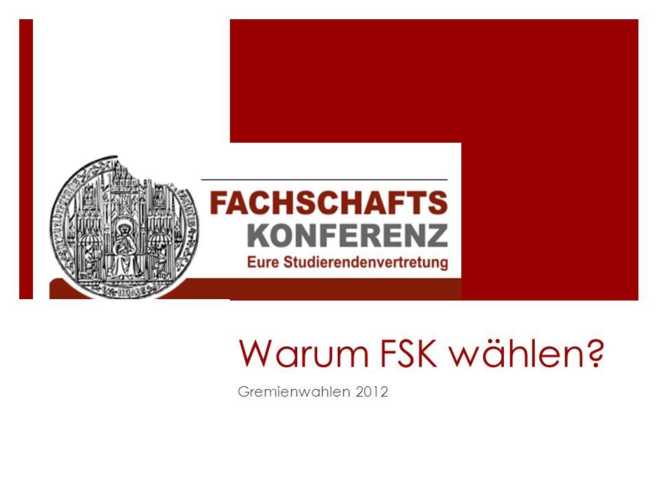 Warum FSK wählen? Gremienwahlen 2012