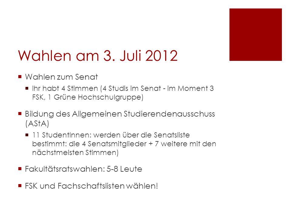 Wahlen am 3. Juli 2012 Wahlen zum Senat Ihr habt 4 Stimmen (4 Studis im Senat - im Moment 3 FSK, 1 Grüne Hochschulgruppe) Bildung des Allgemeinen Stud