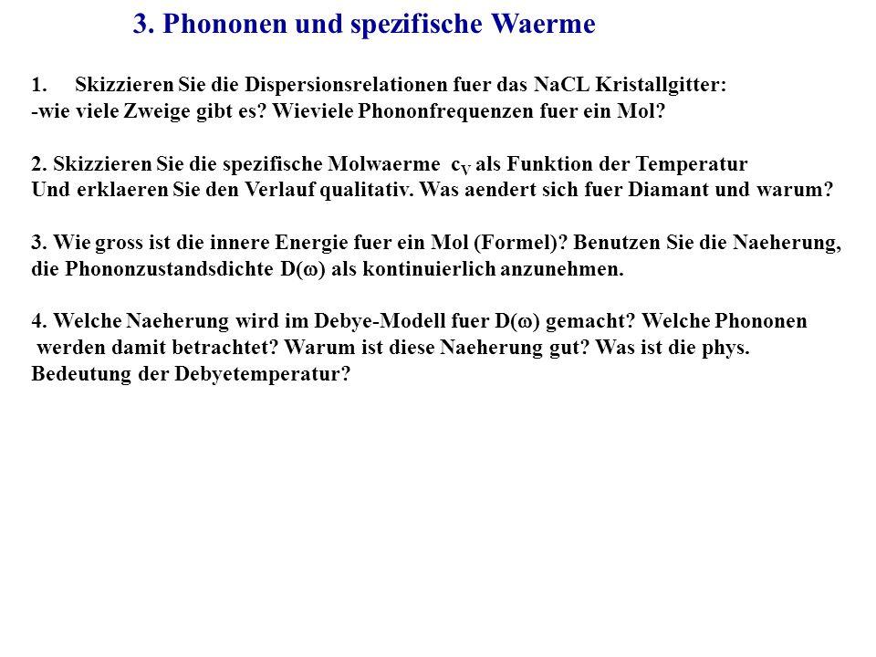 3. Phononen und spezifische Waerme 1.Skizzieren Sie die Dispersionsrelationen fuer das NaCL Kristallgitter: -wie viele Zweige gibt es? Wieviele Phonon