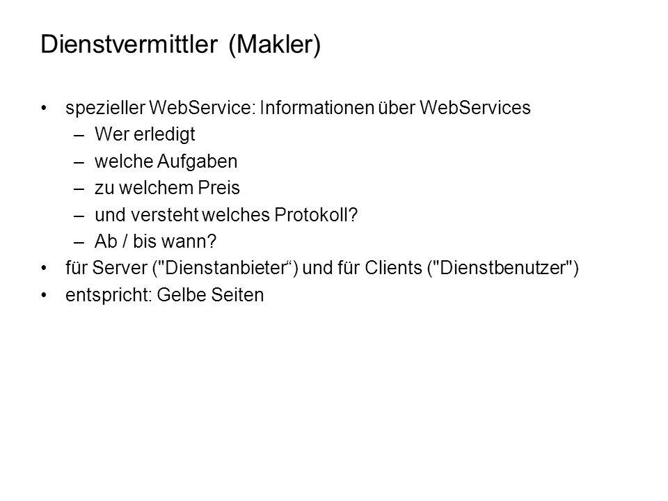 Dienstvermittler (Makler) spezieller WebService: Informationen über WebServices –Wer erledigt –welche Aufgaben –zu welchem Preis –und versteht welches Protokoll.