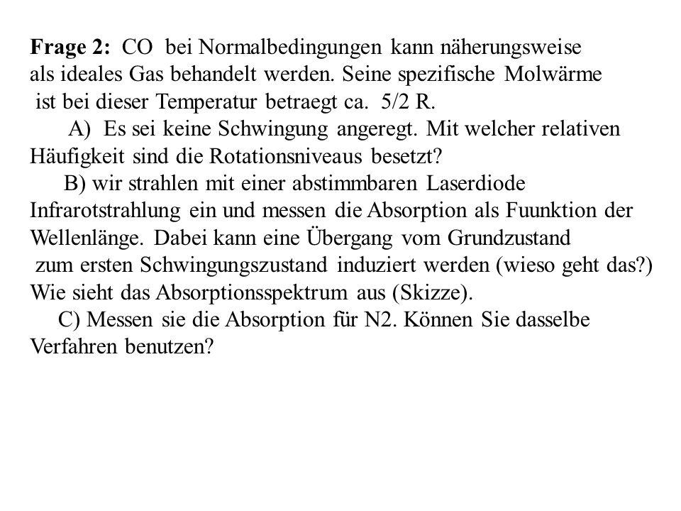 Frage 2: CO bei Normalbedingungen kann näherungsweise als ideales Gas behandelt werden. Seine spezifische Molwärme ist bei dieser Temperatur betraegt