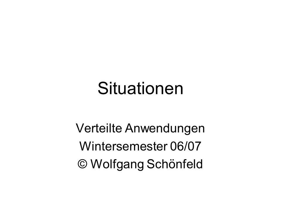 Situationen Verteilte Anwendungen Wintersemester 06/07 © Wolfgang Schönfeld