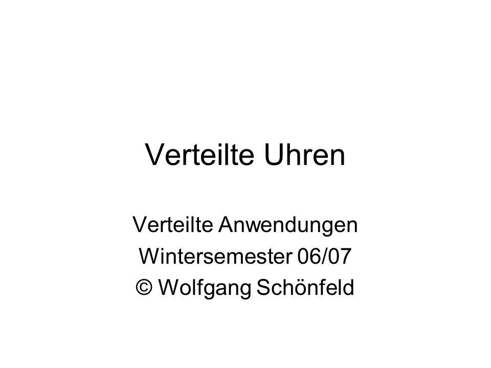 Verteilte Uhren Verteilte Anwendungen Wintersemester 06/07 © Wolfgang Schönfeld