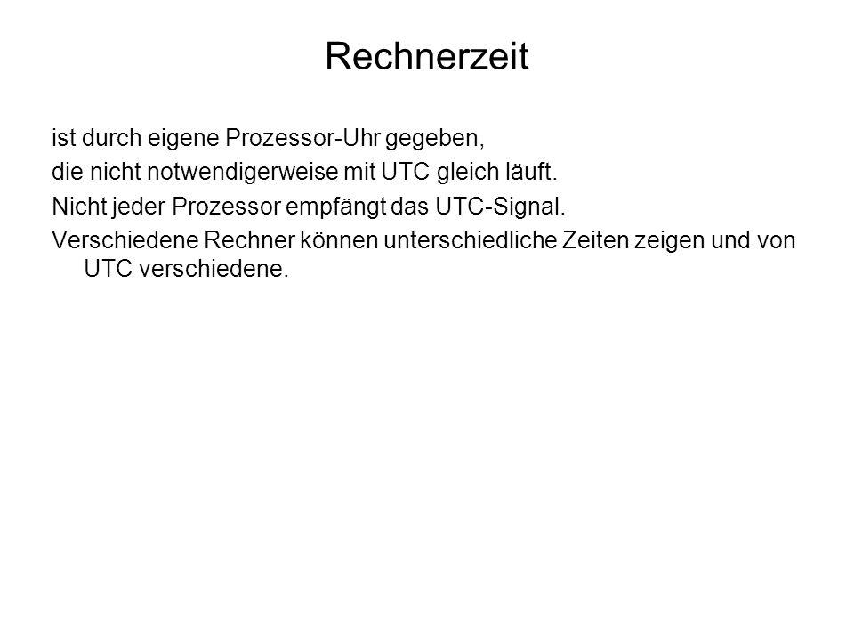 Rechnerzeit ist durch eigene Prozessor-Uhr gegeben, die nicht notwendigerweise mit UTC gleich läuft. Nicht jeder Prozessor empfängt das UTC-Signal. Ve