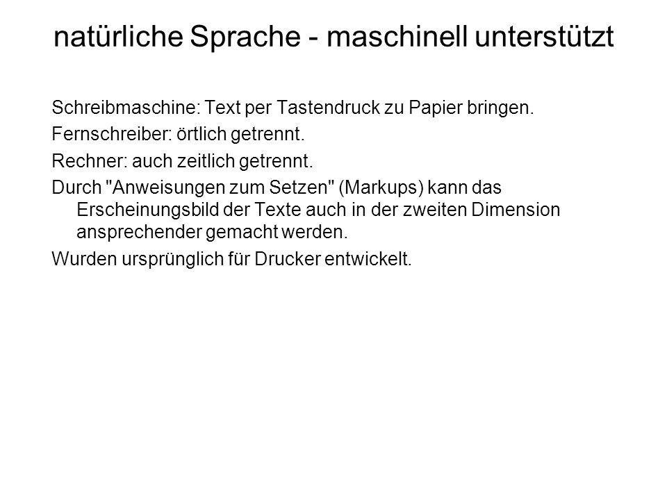 Schreibmaschine: Text per Tastendruck zu Papier bringen. Fernschreiber: örtlich getrennt. Rechner: auch zeitlich getrennt. Durch