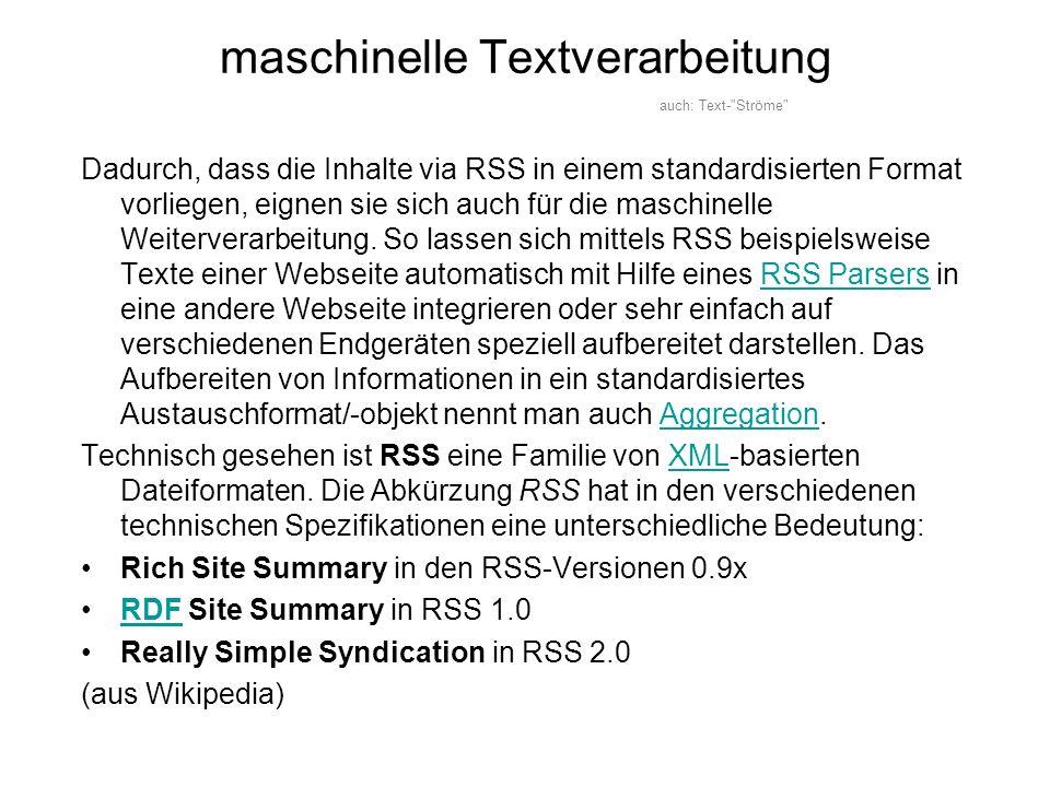 Dadurch, dass die Inhalte via RSS in einem standardisierten Format vorliegen, eignen sie sich auch für die maschinelle Weiterverarbeitung. So lassen s