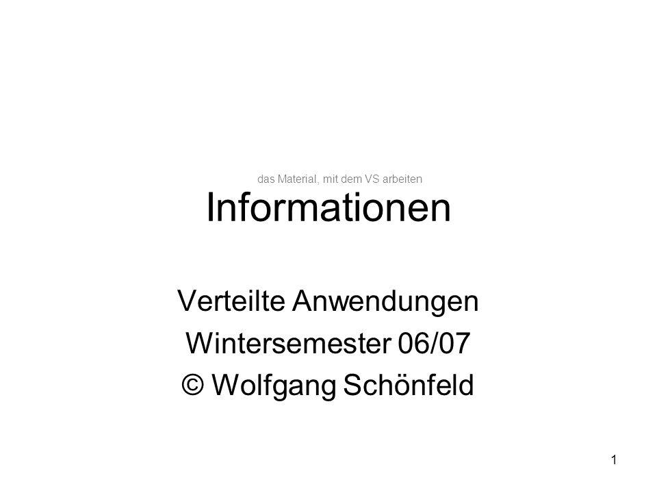 1 Informationen Verteilte Anwendungen Wintersemester 06/07 © Wolfgang Schönfeld das Material, mit dem VS arbeiten