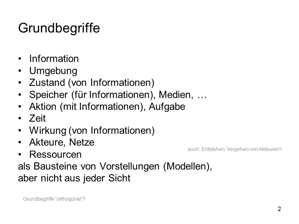2 Grundbegriffe Information Umgebung Zustand (von Informationen) Speicher (für Informationen), Medien, … Aktion (mit Informationen), Aufgabe Zeit Wirk