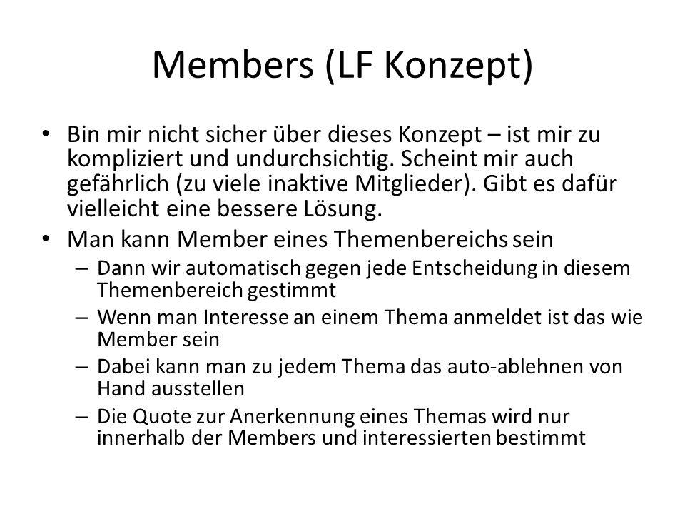 Members (LF Konzept) Bin mir nicht sicher über dieses Konzept – ist mir zu kompliziert und undurchsichtig. Scheint mir auch gefährlich (zu viele inakt