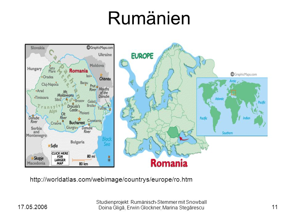 17.05.200611 Rumänien http://worldatlas.com/webimage/countrys/europe/ro.htm Studienprojekt: Rumänisch-Stemmer mit Snowball Doina Gligă, Erwin Glockner