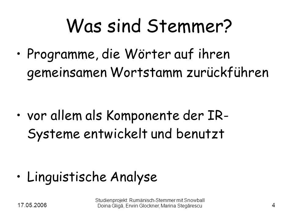 17.05.20064 Was sind Stemmer? Programme, die Wörter auf ihren gemeinsamen Wortstamm zurückführen vor allem als Komponente der IR- Systeme entwickelt u