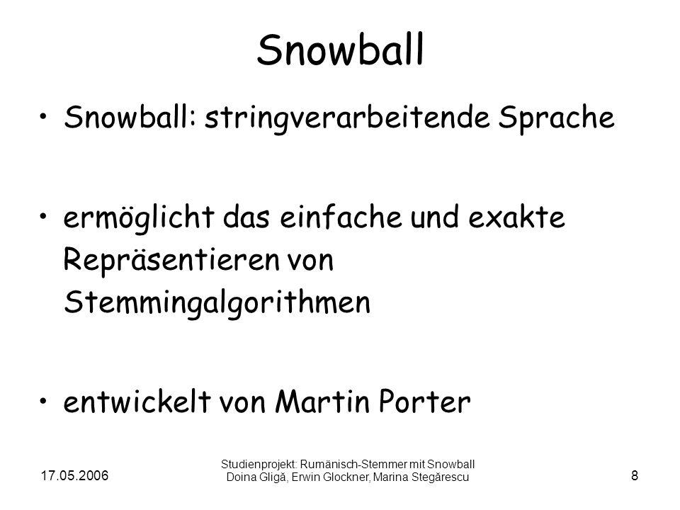 17.05.20068 Snowball Snowball: stringverarbeitende Sprache ermöglicht das einfache und exakte Repräsentieren von Stemmingalgorithmen entwickelt von Ma