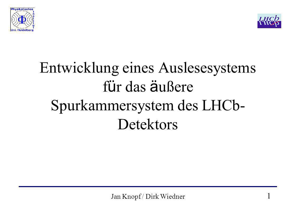 1 Jan Knopf / Dirk Wiedner Entwicklung eines Auslesesystems f ü r das ä ußere Spurkammersystem des LHCb- Detektors
