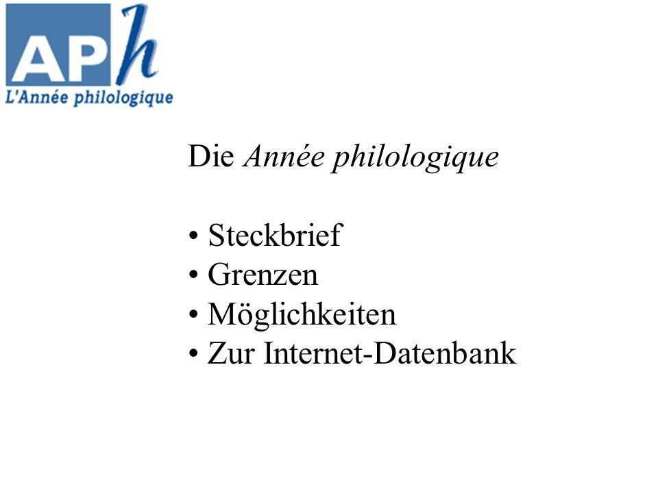 Steckbrief Die Année philologique ist die einzige internationale vollständige wissenschaftliche Bibliographie der gesamten Altertumswissenschaften Organisation und Chronologie Bearbeitetes Material und Publikationsrhythmus