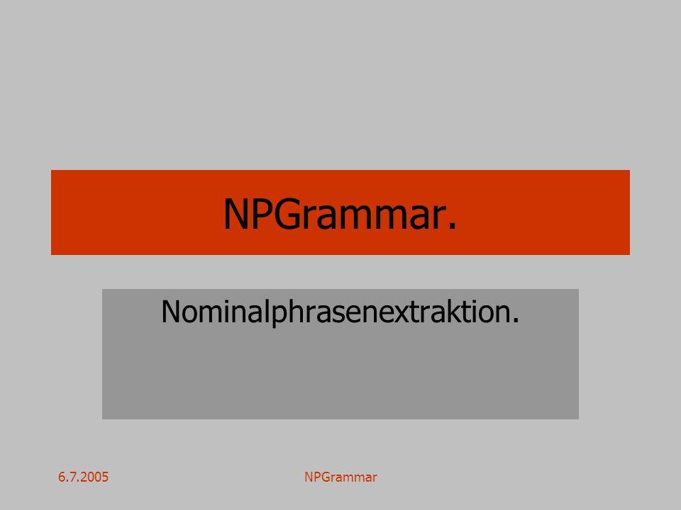 6.7.2005NPGrammar NPGrammar. Nominalphrasenextraktion.
