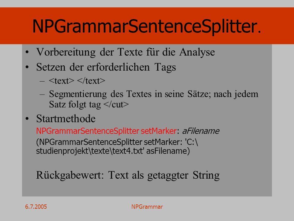 6.7.2005NPGrammar Vorbereitung der Texte für die Analyse Setzen der erforderlichen Tags – –Segmentierung des Textes in seine Sätze; nach jedem Satz fo