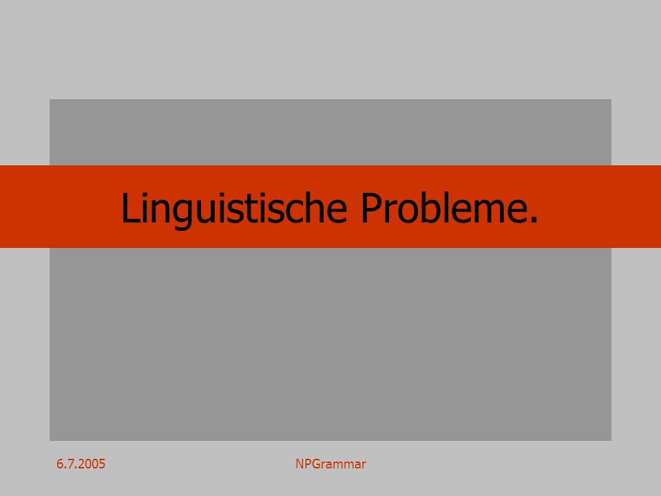 6.7.2005NPGrammar Linguistische Probleme.