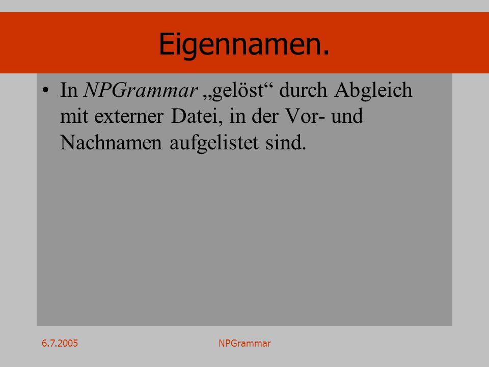 6.7.2005NPGrammar Eigennamen. In NPGrammar gelöst durch Abgleich mit externer Datei, in der Vor- und Nachnamen aufgelistet sind.