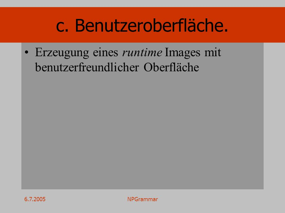 6.7.2005NPGrammar c. Benutzeroberfläche. Erzeugung eines runtime Images mit benutzerfreundlicher Oberfläche