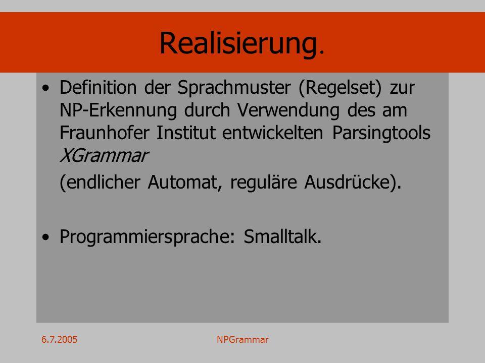 6.7.2005NPGrammar Realisierung. Definition der Sprachmuster (Regelset) zur NP-Erkennung durch Verwendung des am Fraunhofer Institut entwickelten Parsi